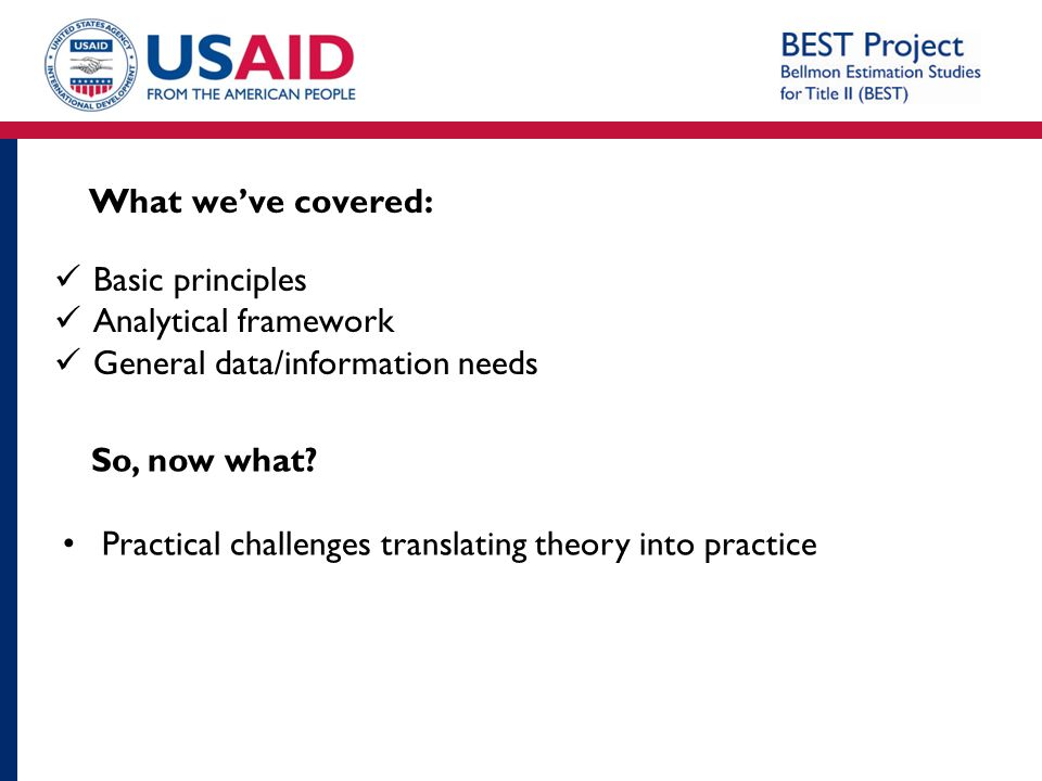 What we've covered: Basic principles Analytical framework General data/information needs So, now what? Practical challenges translating theory into pr