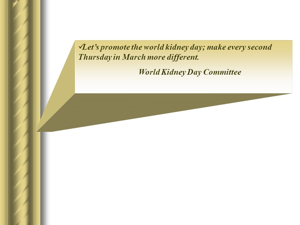 Let's promote the world kidney day; make every second Thursday in March more different.