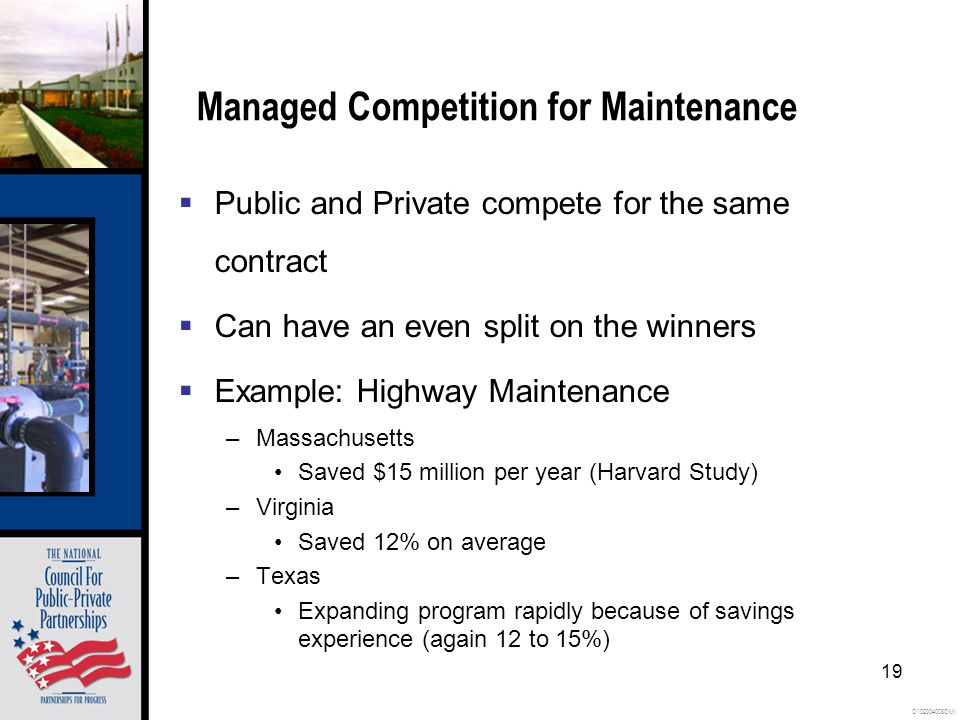 O102004008OMI 19 Managed Competition for Maintenance  Public and Private compete for the same contract  Can have an even split on the winners  Example: Highway Maintenance –Massachusetts Saved $15 million per year (Harvard Study) –Virginia Saved 12% on average –Texas Expanding program rapidly because of savings experience (again 12 to 15%)