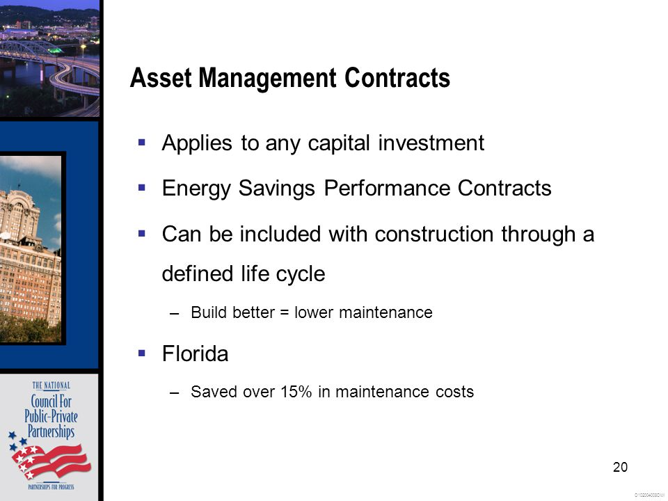 O102004008OMI 20 Asset Management Contracts  Applies to any capital investment  Energy Savings Performance Contracts  Can be included with construction through a defined life cycle –Build better = lower maintenance  Florida –Saved over 15% in maintenance costs