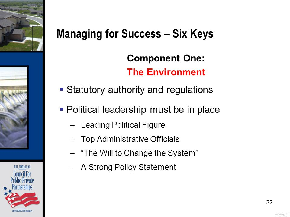 O102004008OMI 22 Managing for Success – Six Keys Component One: The Environment  Statutory authority and regulations  Political leadership must be in place –Leading Political Figure –Top Administrative Officials – The Will to Change the System –A Strong Policy Statement
