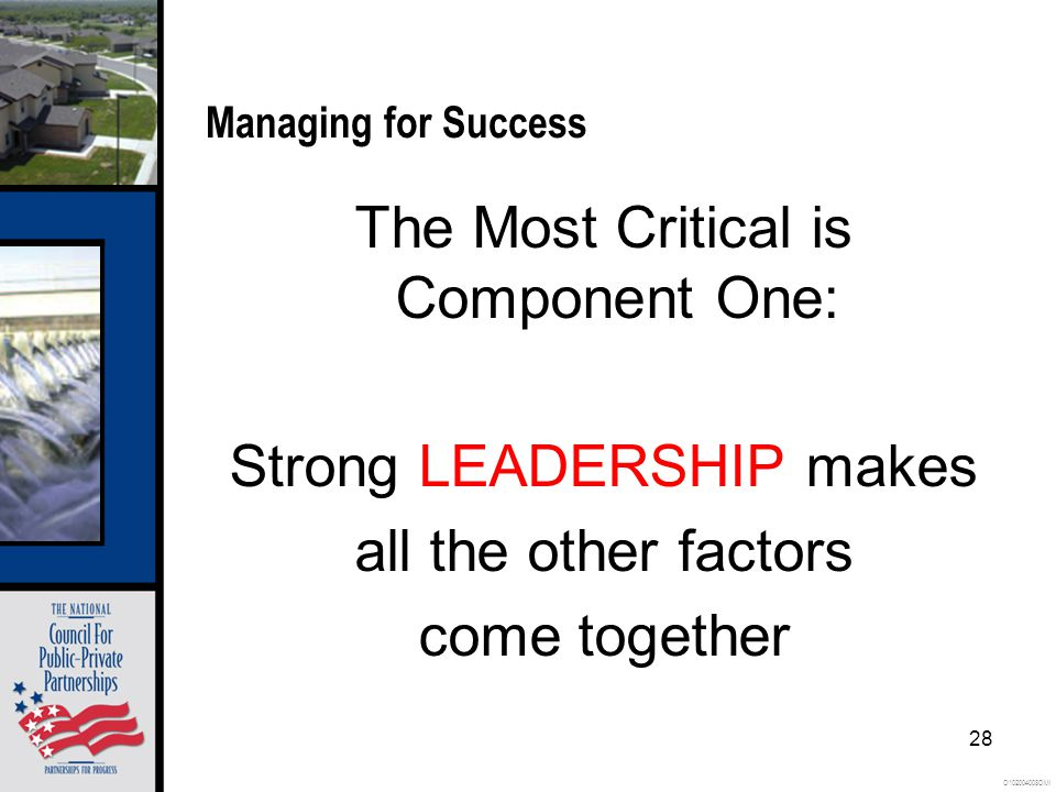 O102004008OMI 28 Managing for Success The Most Critical is Component One: Strong LEADERSHIP makes all the other factors come together