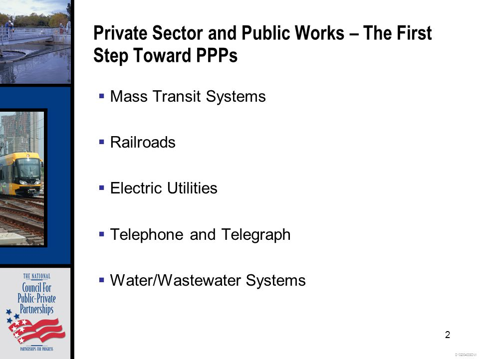 O102004008OMI 2 Private Sector and Public Works – The First Step Toward PPPs  Mass Transit Systems  Railroads  Electric Utilities  Telephone and Telegraph  Water/Wastewater Systems