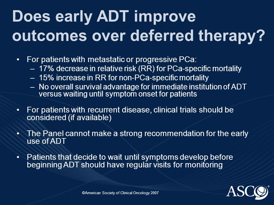 ©American Society of Clinical Oncology 2007 Does early ADT improve outcomes over deferred therapy.