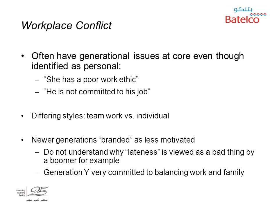 """5/2/2015 8 Workplace Conflict Often have generational issues at core even though identified as personal: –""""She has a poor work ethic"""" –""""He is not comm"""
