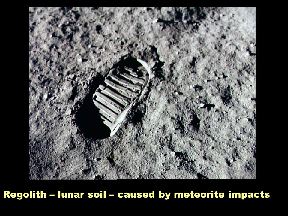 Regolith – lunar soil – caused by meteorite impacts