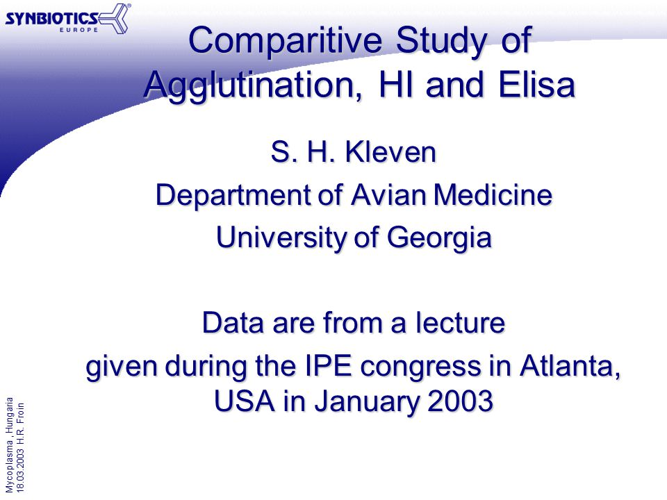 Mycoplasma, Hungaria 18.03.2003 H.R. Froin Comparitive Study of Agglutination, HI and Elisa S.