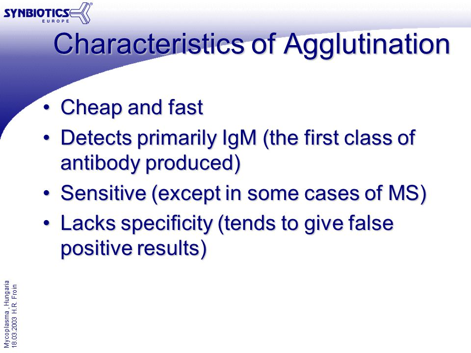Mycoplasma, Hungaria 18.03.2003 H.R. Froin Characteristics of Agglutination Cheap and fastCheap and fast Detects primarily IgM (the first class of ant