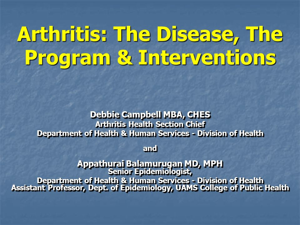Arthritis: The Disease, The Program & Interventions Debbie Campbell MBA, CHES Arthritis Health Section Chief Department of Health & Human Services - D