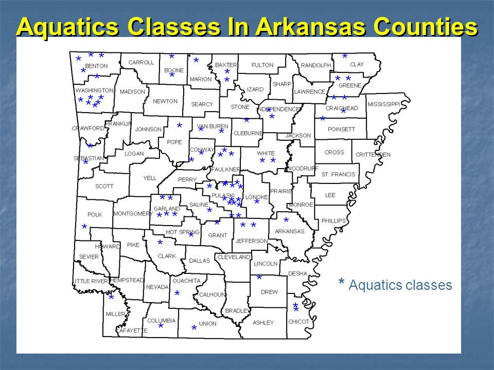 Aquatics Classes In Arkansas Counties * Aquatics classes Source: Arthritis Foundation, 6/8/2005