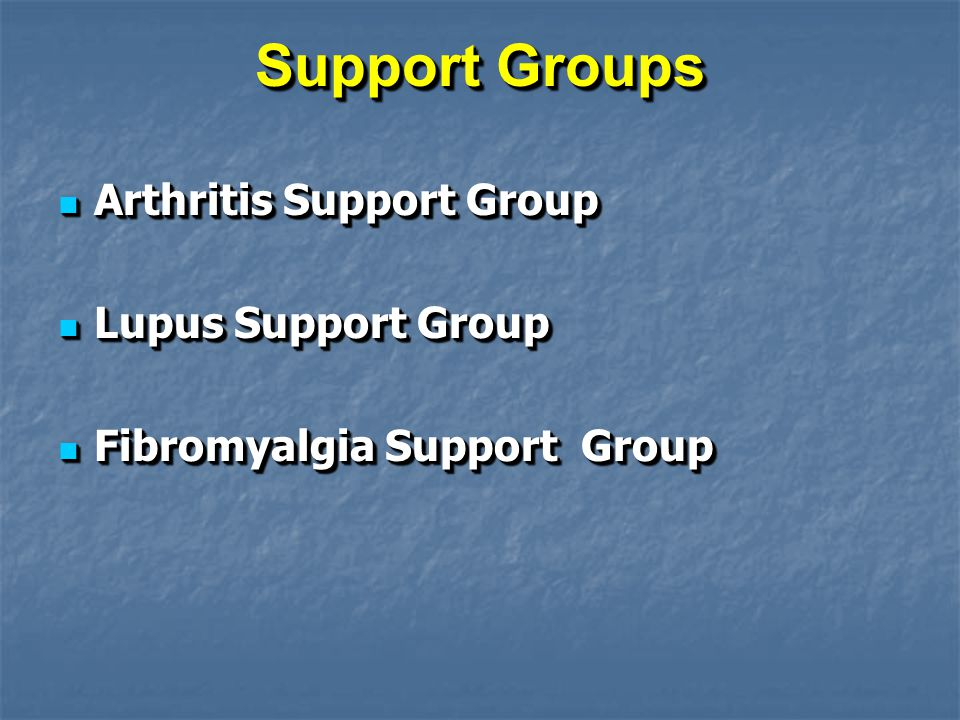 Support Groups Arthritis Support Group Arthritis Support Group Lupus Support Group Lupus Support Group Fibromyalgia Support Group Fibromyalgia Support