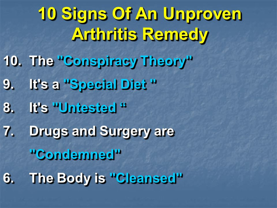 10 Signs Of An Unproven Arthritis Remedy Cont.5. It s Quick or Simple 4.