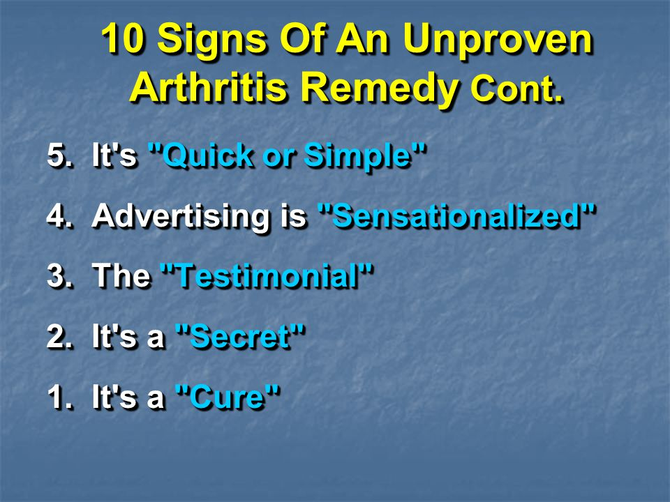 10 Signs Of An Unproven Arthritis Remedy Cont. 5. It's