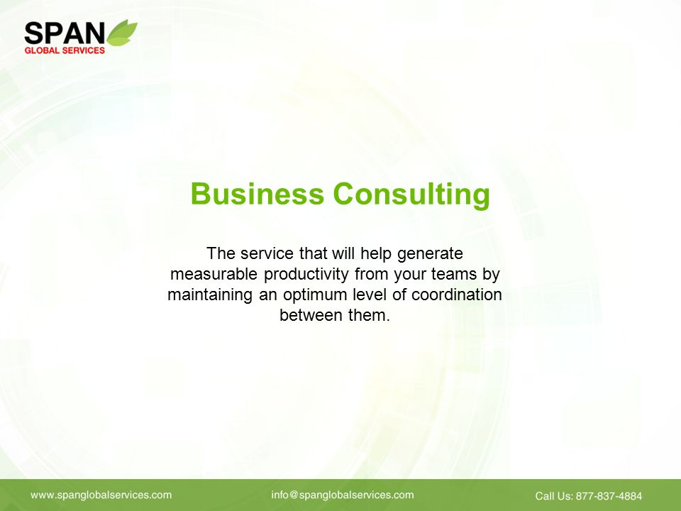Business Consulting The service that will help generate measurable productivity from your teams by maintaining an optimum level of coordination between them.