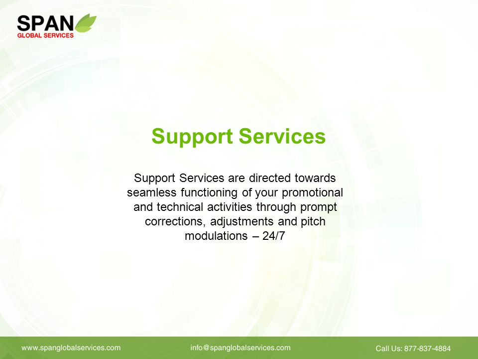 Support Services Support Services are directed towards seamless functioning of your promotional and technical activities through prompt corrections, adjustments and pitch modulations – 24/7