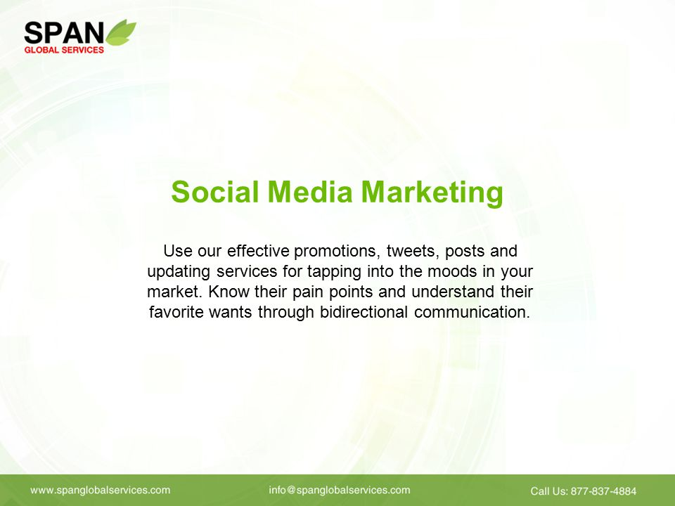 Social Media Marketing Use our effective promotions, tweets, posts and updating services for tapping into the moods in your market.