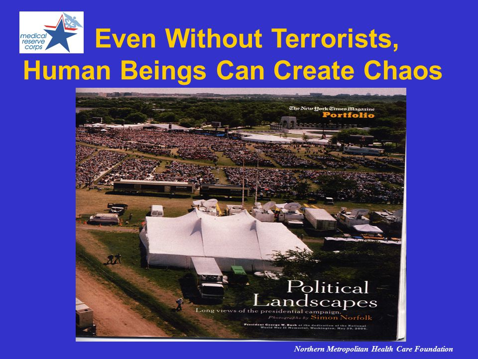 Even Without Terrorists, Human Beings Can Create Chaos Northern Metropolitan Health Care Foundation