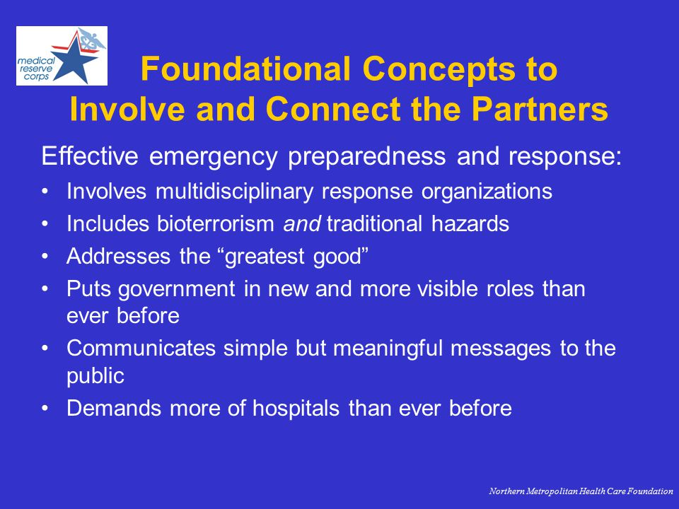 Non-Disaster MRC Role To be defined in 2005 All volunteers introduced to role of volunteers in founding partner organizations Additional possibility to carry combined preventive health message regarding diet, exercise & screening, based on work of: –American Cancer Society –American Diabetes Association –American Heart Association Northern Metropolitan Health Care Foundation