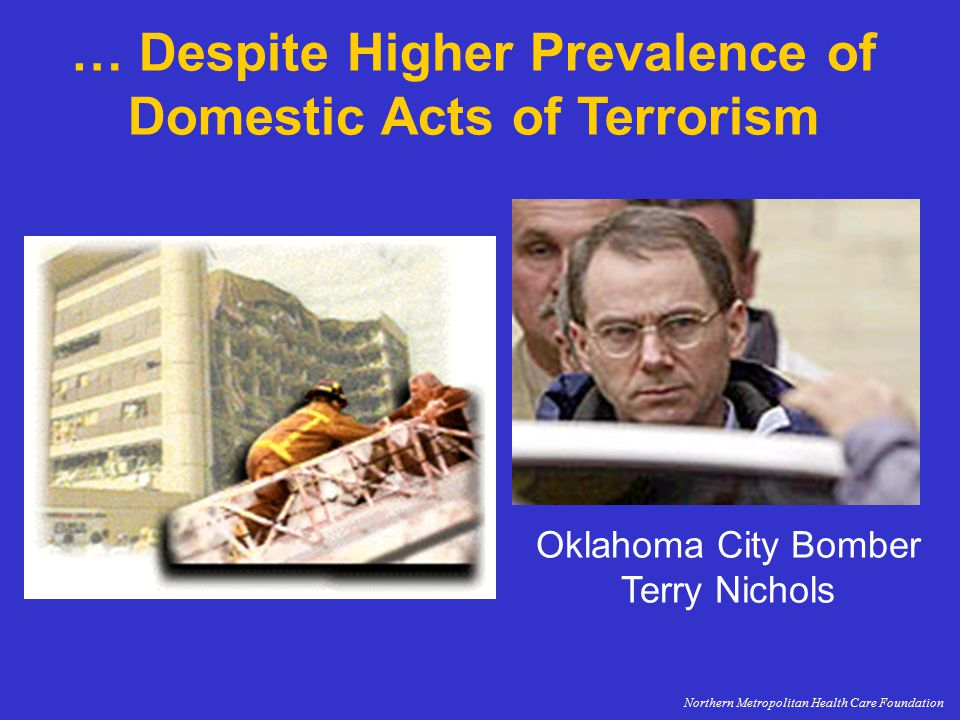 Oklahoma City Bomber Terry Nichols … Despite Higher Prevalence of Domestic Acts of Terrorism Northern Metropolitan Health Care Foundation
