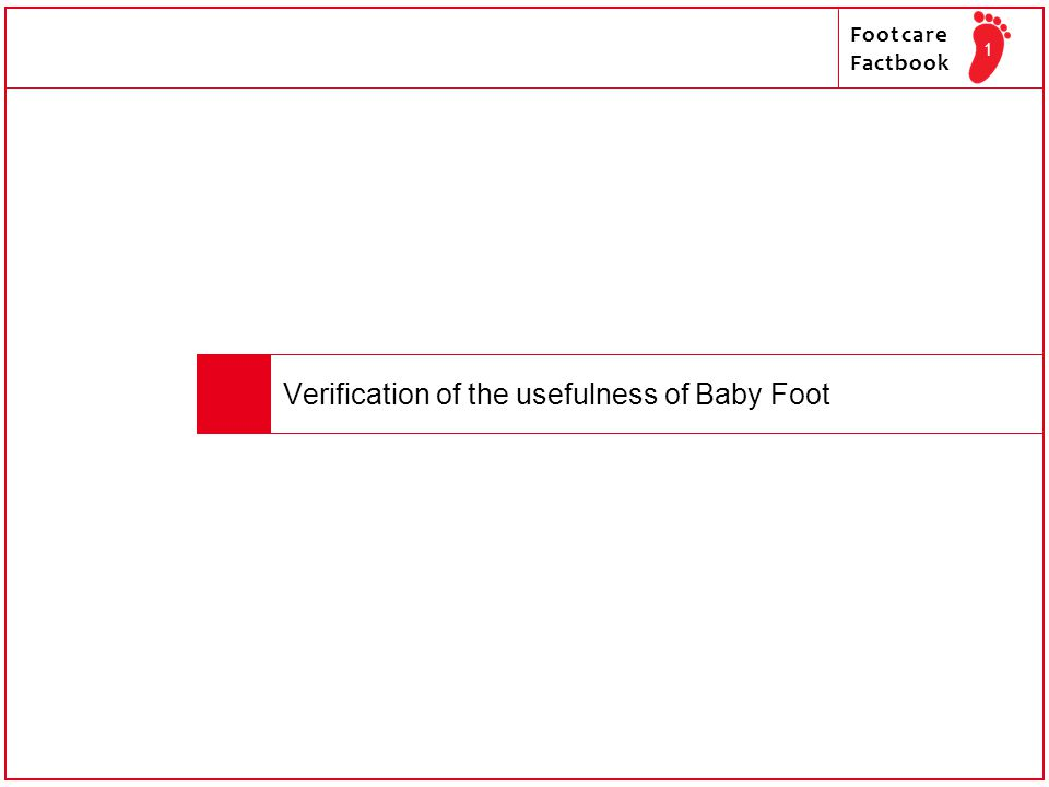 Footcare Factbook 2 Summary Verification of the usefulness of Baby Foot Verification of the usefulness of Baby Foot Verification of the usefulness of Baby Foot in the removal of old keratin from the sole as well as its safety of use ① As monitors, we selected 30 healthy adults aged 25 to 59 years(12 males, 18 females), to examine the condition of the sole.