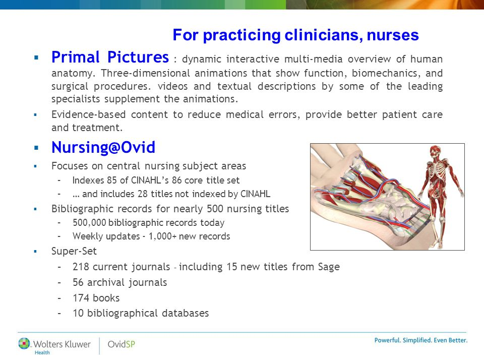 For practicing clinicians, nurses  Primal Pictures : dynamic interactive multi-media overview of human anatomy.