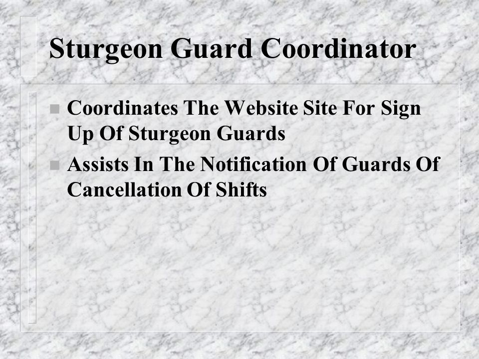 Sturgeon Guard Coordinator n Coordinates The Website Site For Sign Up Of Sturgeon Guards n Assists In The Notification Of Guards Of Cancellation Of Sh