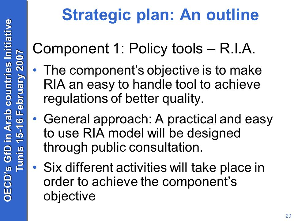 OECD's GfD in Arab countries Initiative Tunis 15-16 February 2007 OECD's GfD in Arab countries Initiative Tunis 15-16 February 2007 20 Strategic plan: An outline Component 1: Policy tools – R.I.A.