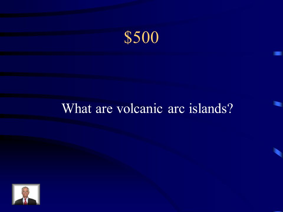 $500 Convergent boundaries The type of islands formed by subduction...