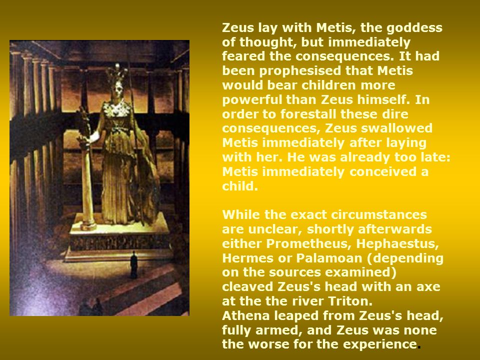 Zeus lay with Metis, the goddess of thought, but immediately feared the consequences.
