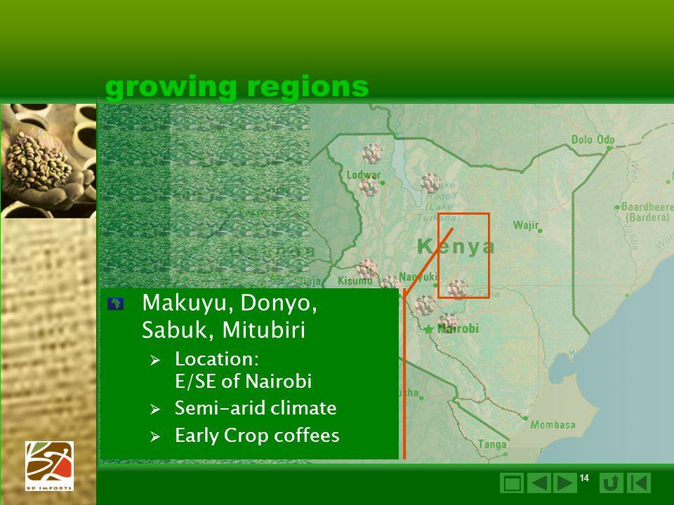 14 growing regions Makuyu, Donyo, Sabuk, Mitubiri  Location: E/SE of Nairobi  Semi-arid climate  Early Crop coffees 