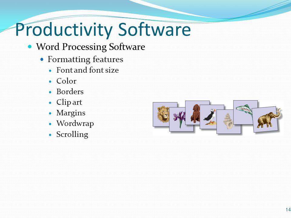 Productivity Software Word Processing Software Formatting features Font and font size Color Borders Clip art Margins Wordwrap Scrolling 14
