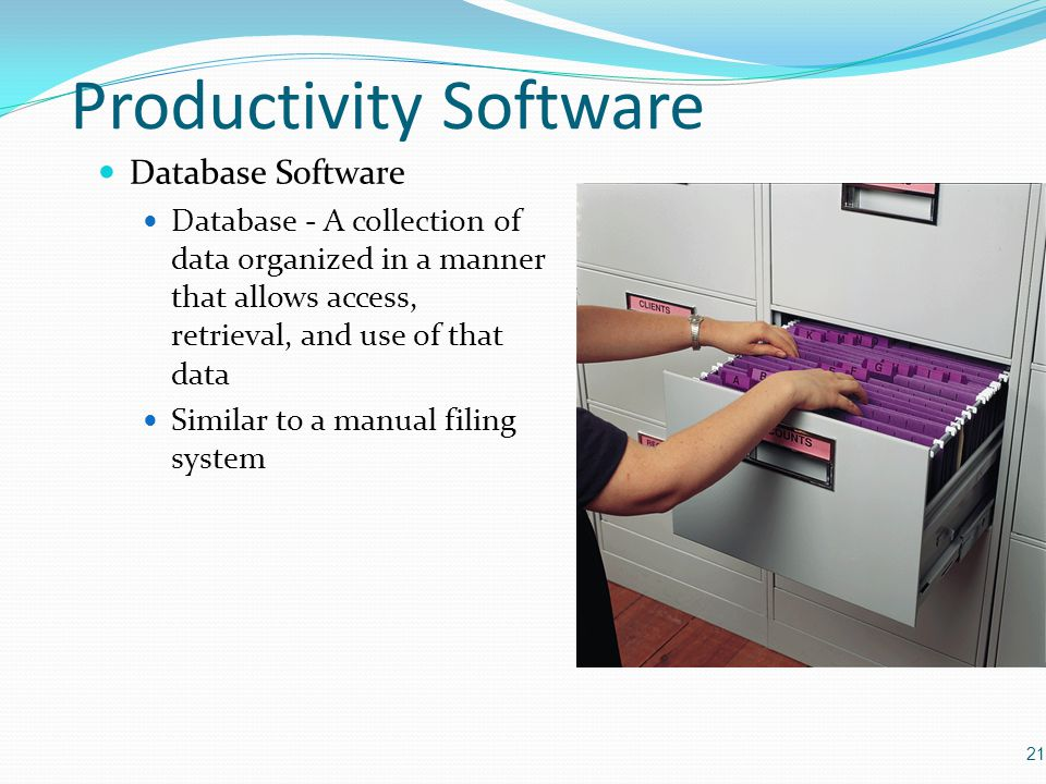 Productivity Software Database Software Database - A collection of data organized in a manner that allows access, retrieval, and use of that data Similar to a manual filing system 21