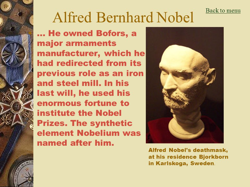 Alfred Bernhard Nobel  Alfred Bernhard Nobel (October 21, 1833, Stockholm, Sweden – December 10, 1896, Sanremo, Italy) was a Swedish chemist, engineer, innovator, armaments manufacturer and the inventor of dynamite...