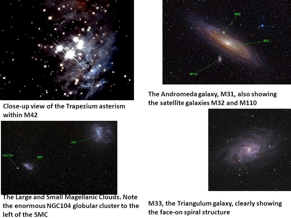 Close-up view of the Trapezium asterism within M42 The Andromeda galaxy, M31, also showing the satellite galaxies M32 and M110 M33, the Triangulum gal