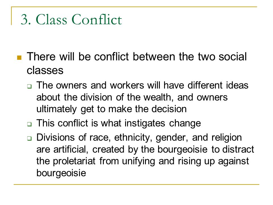 3. Class Conflict There will be conflict between the two social classes  The owners and workers will have different ideas about the division of the w