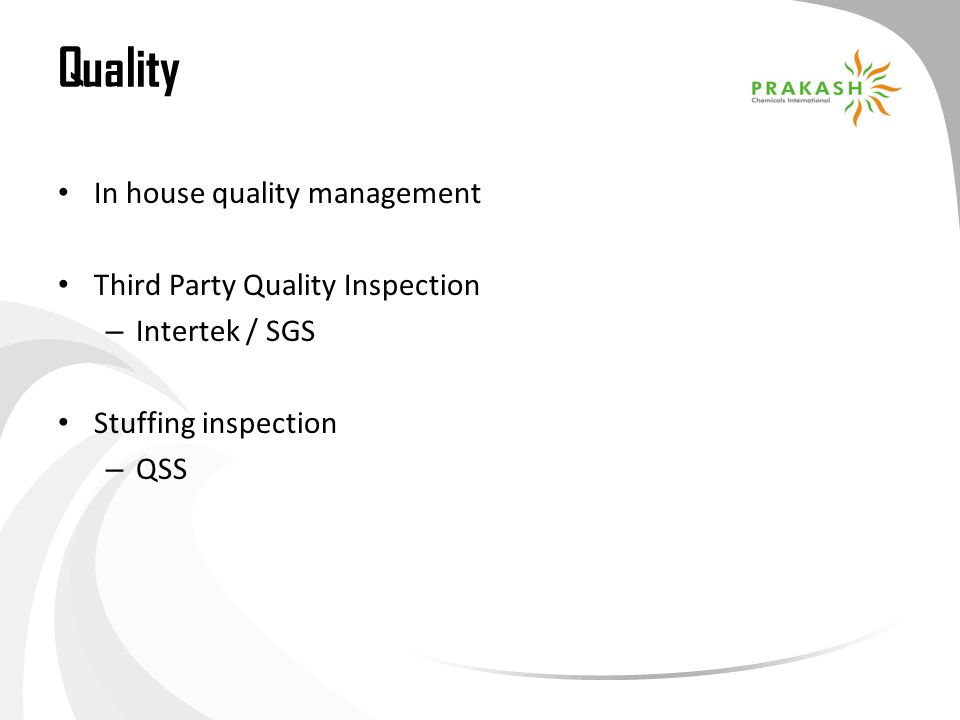 Quality In house quality management Third Party Quality Inspection – Intertek / SGS Stuffing inspection – QSS