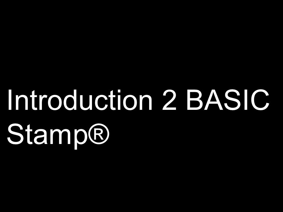 Introduction 2 BASIC Stamp®
