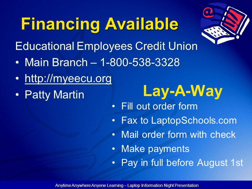 Anytime Anywhere Anyone Learning – Laptop Information Night Presentation Financing Available Educational Employees Credit Union Main Branch – 1-800-53