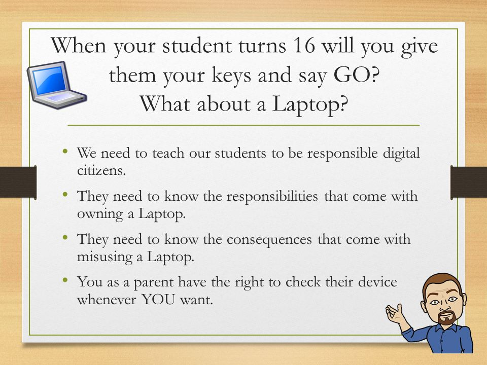 When your student turns 16 will you give them your keys and say GO? What about a Laptop? We need to teach our students to be responsible digital citiz