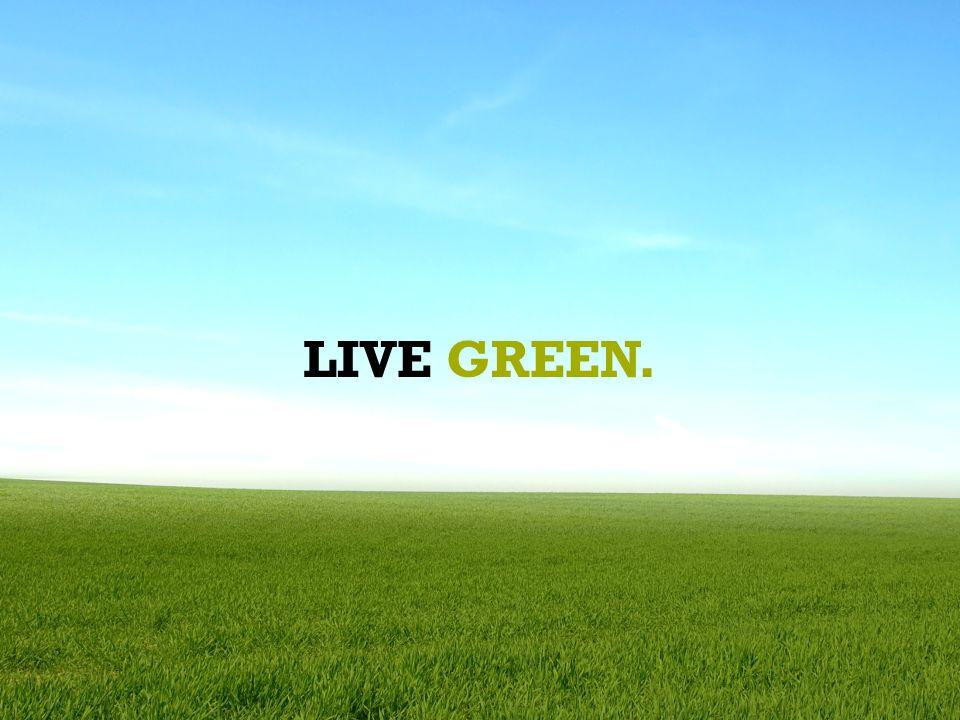LIVE GREEN.