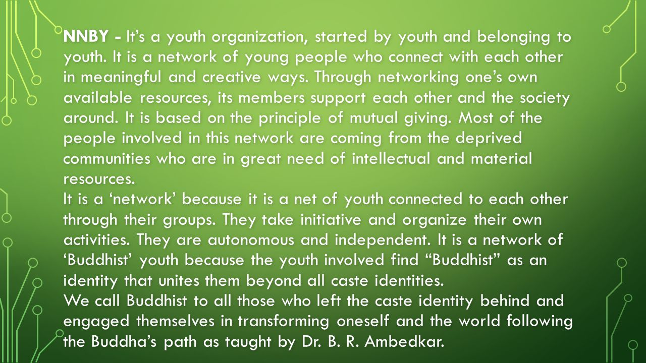 NNBY - It's a youth organization, started by youth and belonging to youth. It is a network of young people who connect with each other in meaningful a