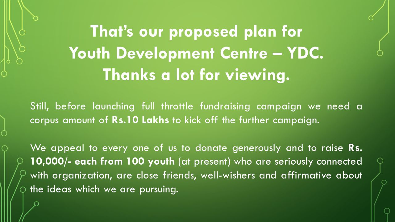 That's our proposed plan for Youth Development Centre – YDC. Thanks a lot for viewing. Still, before launching full throttle fundraising campaign we n