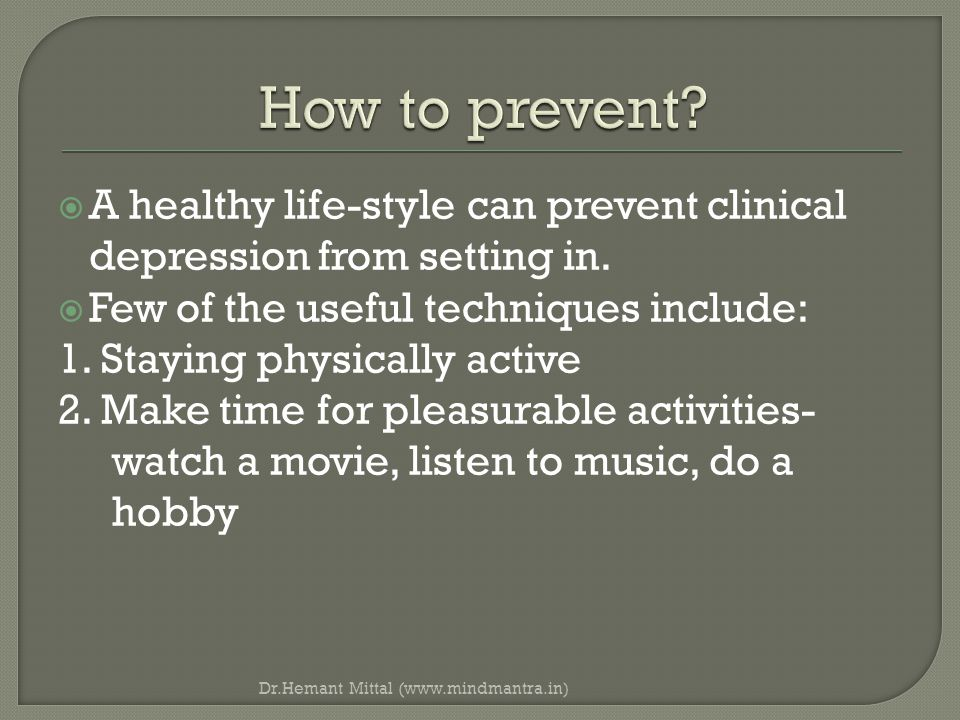  A healthy life-style can prevent clinical depression from setting in.