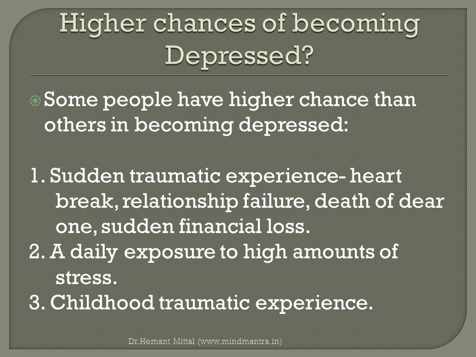  Some people have higher chance than others in becoming depressed: 1.