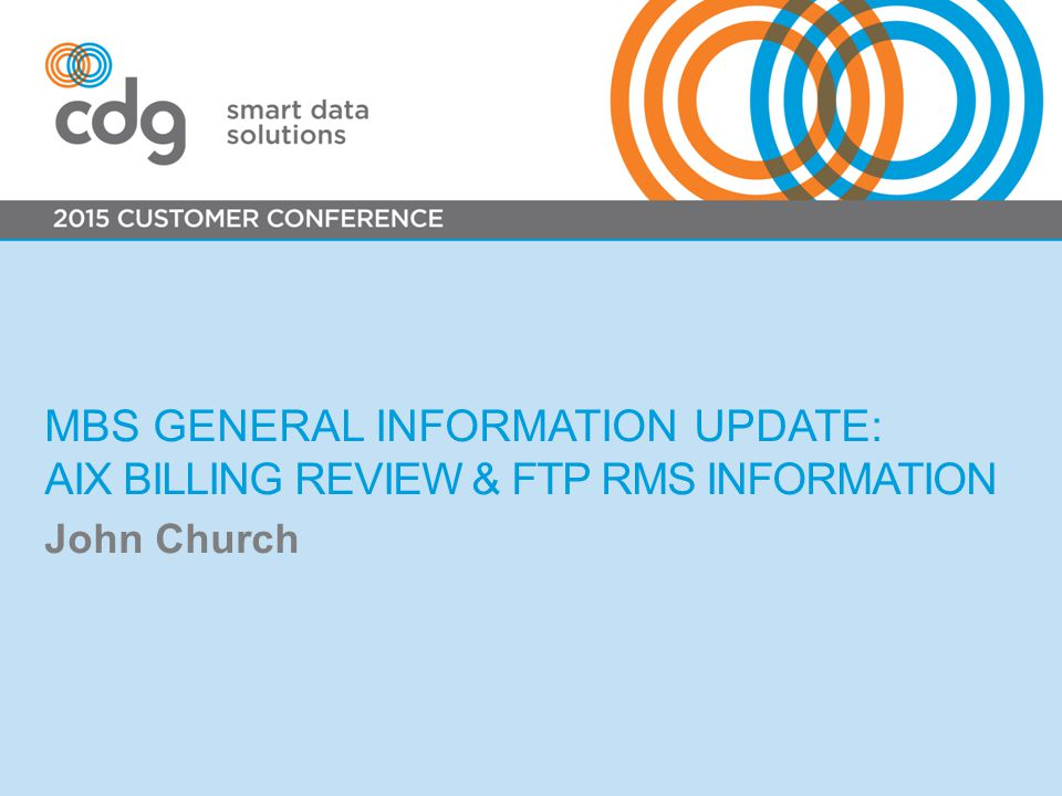 MBS GENERAL INFORMATION UPDATE: AIX BILLING REVIEW & FTP RMS INFORMATION John Church