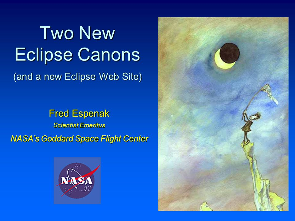Two New Eclipse Canons Fred Espenak Scientist Emeritus NASA's Goddard Space Flight Center (and a new Eclipse Web Site)