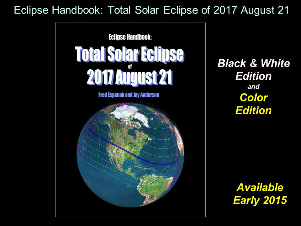 Eclipse Handbook: Total Solar Eclipse of 2017 August 21 Available Early 2015 Black & White Edition and Color Edition