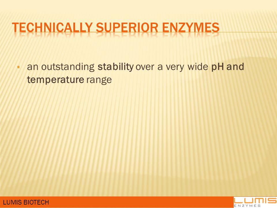  an outstanding stability over a very wide pH and temperature range LUMIS BIOTECH