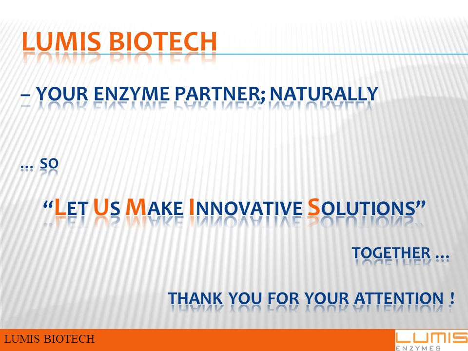 – YOUR ENZYME PARTNER; NATURALLY … SO L ET U S M AKE I NNOVATIVE S OLUTIONS TOGETHER … THANK YOU FOR YOUR ATTENTION .
