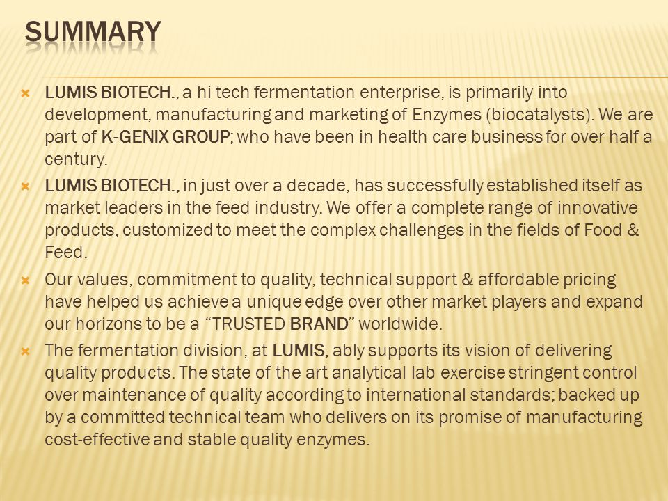  LUMIS BIOTECH., a hi tech fermentation enterprise, is primarily into development, manufacturing and marketing of Enzymes (biocatalysts).
